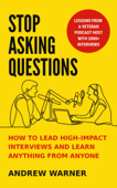 Stop Asking Questions: How to Lead High-Impact Interviews and Learn Anything from Anyone Book Cover