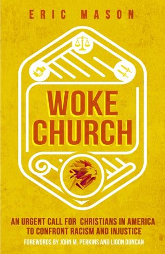 Woke Church - Eric Mason, John M. Perkins & Ligon Duncan - Eric Mason, John M. Perkins & Ligon Duncan