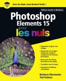 Photoshop Elements 15 pour les Nuls - Barbara Obermeier & Ted Podova