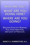 Who Are You What Are You Doing Here Where Are You Going Discover Your Life Purpose Fuel Your Inner Fire And Light Up Your Life