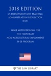 Wage Methodology For The Temporary Non-agricultural Employment H-2B Program US Employment And Training Administration Regulation ETA 2018 Edition