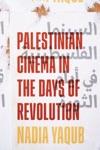 Palestinian Cinema In The Days Of Revolution