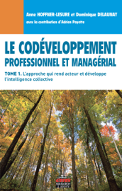 Le Codéveloppement professionnel et managérial - Tome 1