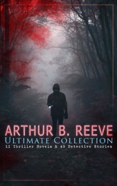 Arthur B Reeve Ultimate Collection 11 Thriller Novels 49 Detective Stories