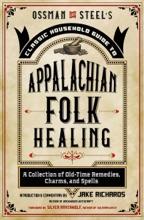 Ossman & Steel's Classic Household Guide To Appalachian Folk Healing