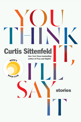 You Think It, I'll Say It - Curtis Sittenfeld book