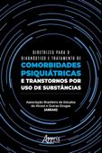 Diretrizes para o Diagnóstico e Tratamento de Comorbidades Psiquiátricas e Transtornos por Uso de Substâncias Book Cover