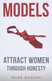 Models: Attract Women Through Honesty - Mark Manson by  Mark Manson PDF Download
