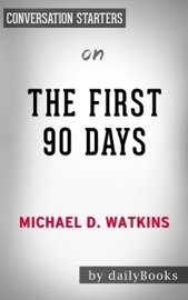 THE FIRST 90 DAYS: BY MICHAEL WATKINS  CONVERSATION STARTERS