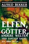 Elfen Gtter Andere Welten Vier Fantasy Sagas Auf 1800 Seiten