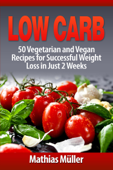 Low Carb: 50 Vegetarian and Vegan Recipes for Successful Weight Loss in Just 2 Weeks
