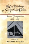 The Civil War Papers Of George B McClellan