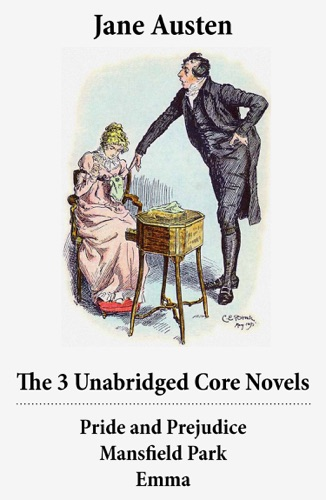 Jane Austen - The 3 Unabridged Core Novels: Pride and Prejudice + Mansfield Park + Emma