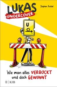 Lukas Undercover – Wie man alles verbockt und doch gewinnt