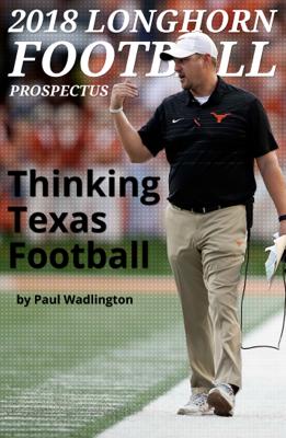 2018 Longhorn Football Prospectus: Thinking Texas Football - Paul Wadlington book