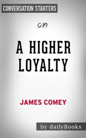 A HIGHER LOYALTY:  TRUTH, LIES AND LEADERSHIP BY JAMES COMEY:  CONVERSATION STARTERS