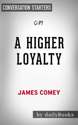 A Higher Loyalty: Truth, Lies and Leadership by James Comey: Conversation Starters image