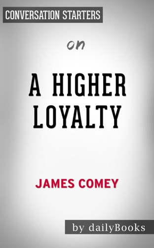 dailyBooks - A Higher Loyalty:  Truth, Lies and Leadership by James Comey:  Conversation Starters