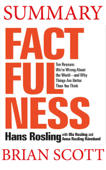 Summary of  Factfulness: Ten Reasons We're Wrong About the World—and Why Things Are Better Than You Think by Hans Rosling