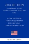 System Safeguards Testing Requirements For Derivatives Clearing Organizations US Commodity Futures Trading Commission Regulation CFTC 2018 Edition