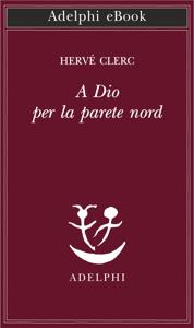 A Dio per la parete nord Libro Cover