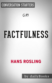 Factfulness: Ten Reasons We're Wrong About the World--and Why Things Are Better Than You Think by Hans Rosling: Conversation Starters book