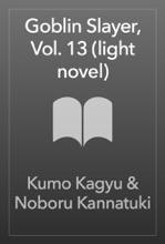 Goblin Slayer, Vol. 13 (light Novel)