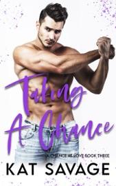Taking A Chance - Kat Savage by  Kat Savage PDF Download