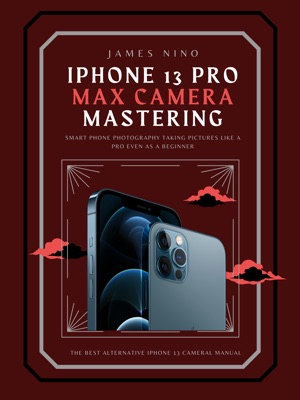 iPhone 13 Pro Max Camera Mastering