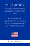 Medicare Program - Requirements For The Medicare Incentive Reward Program And Provider Enrollment US Centers For Medicare And Medicaid Services Regulation CMS 2018 Edition