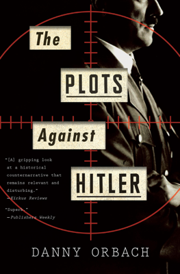 The Plots Against Hitler - Danny Orbach book