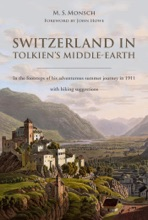 Switzerland In Tolkien's Middle-Earth: In The Footsteps Of His Adventurous Summer Journey In 1911—with Hiking Suggestions