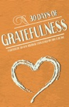 30 Days Of Gratefulness A Gratitude 30-Day Journal Challenge - Be Happier Healthier And More Fulfilled In Less Than 10 Minutes A Day - Vol 3