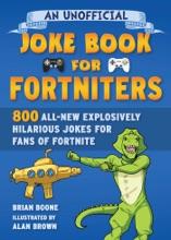 An Unofficial Joke Book for Fortniters: 800 All-New Explosively Hilarious Jokes for Fans of Fortnite