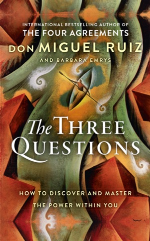 The Three Questions By Don Miguel Ruiz Barbara Emrys Pdf Download
