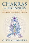 Chakras For Beginners How To Activate And Balance Your Chakras To Strengthen Your Character And Live A Better Life