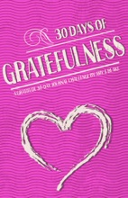 Gratitude Journal: 30 Days Of Gratefulness: Be Happier, Healthier And More Fulfilled In Less Than 10 Minutes A Day - Vol 2