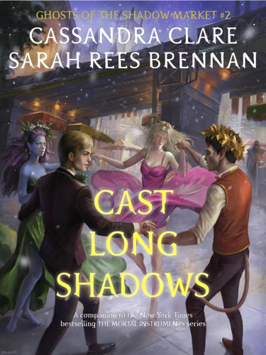 Cassandra Clare & Sarah Rees Brennan - Cast Long Shadows
