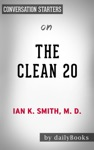The Clean 20 20 Foods 20 Days Total Transformation By Ian K Smith MD Conversation Starters