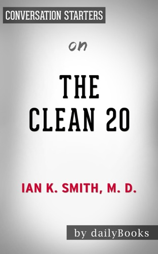 Daily Books - The Clean 20: 20 Foods, 20 Days, Total Transformation by Ian K. Smith M.D.: Conversation Starters