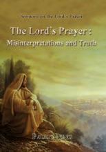 Sermons on the Lord's Prayer - The Lord's Prayer: Misinterpretations and Truth