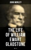 The Life of William Ewart Gladstone (Vol. 1-3)