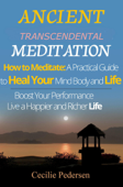 Ancient Transcendental Meditation  How to Meditate: A Practical Guide to Heal Your  Mind Body and Life