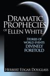 Dramatic Prophecies Of Ellen G White