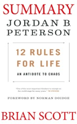 Summary of  12 Rules for Life: An Antidote to Chaos by Jordan B. Peterson.