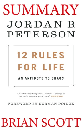 Summary of  12 Rules for Life: An Antidote to Chaos by Jordan B. Peterson. - Brian Scott - Brian Scott