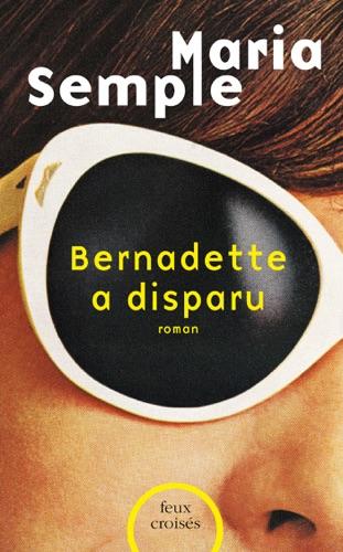 Maria Semple - Bernadette a disparu