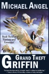 Grand Theft Griffin Book Three Of Fantasy  Forensics