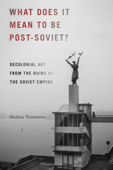 What Does It Mean to Be Post-Soviet?