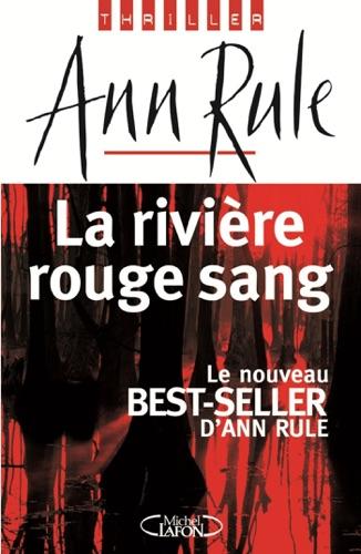 Ann Rule - La rivière rouge sang
